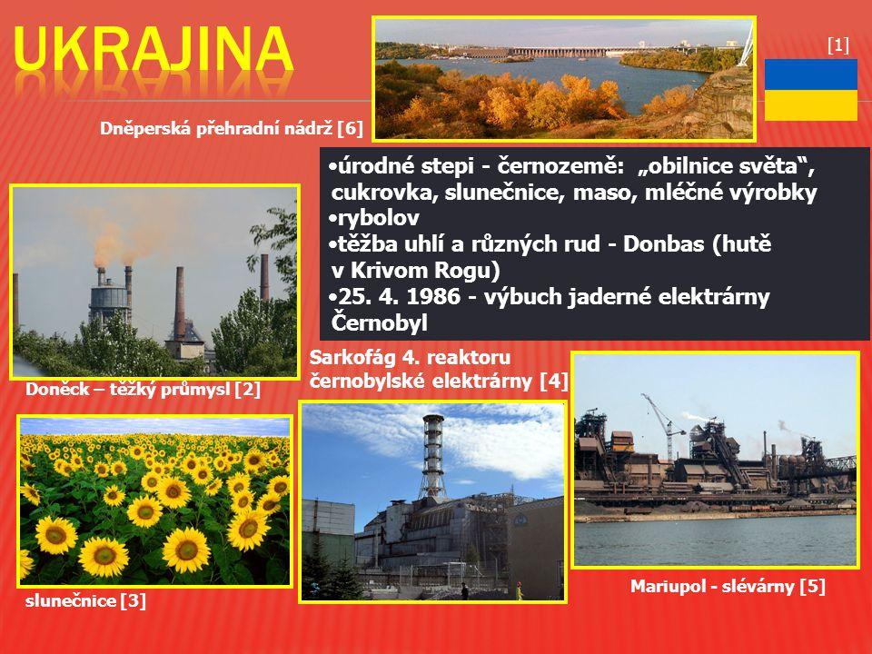 """UKRAJINA [1] Dněperská přehradní nádrž [6] úrodné stepi - černozemě: """"obilnice světa , cukrovka, slunečnice, maso, mléčné výrobky."""